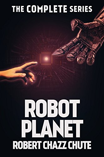 Robot Planet, The Complete Series (The Robot Planet Series)