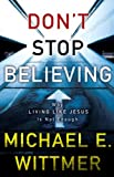 Dont Stop Believing: Why Living Like Jesus Is Not Enough