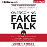 Overcoming Fake Talk: How to Hold REAL Conversations that Create Respect, Build Relationships, and Get Results | John R. Stoker