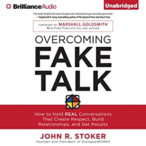 Overcoming Fake Talk: How to Hold REAL Conversations that Create Respect, Build Relationships, and Get Results | [John R. Stoker]