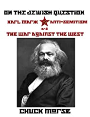 On the Jewish Question - Karl Marx, anti-Semitism and the War against the West
