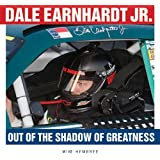 Dale Earnhardt Jr.: Out of the Shadow of Greatness