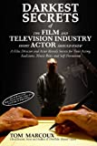 img - for Darkest Secrets of the Film and Television Industry Every Actor Should Know: A Film Director and Actor Reveals Secrets for Your Acting, Auditions, ... (Darkest Secrets by Tom Marcoux) (Volume 4) book / textbook / text book