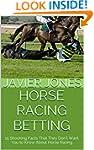 Horse Racing Betting: 15 Shocking Fac...