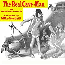The Real Cave Man (       UNABRIDGED) by Stephn Leacock Narrated by Mike Vendetti