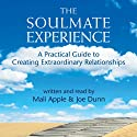 The Soulmate Experience: A Practical Guide to Creating Extraordinary Relationships (       UNABRIDGED) by Mali Apple, Joe Dunn Narrated by Mali Apple, Joe Dunn