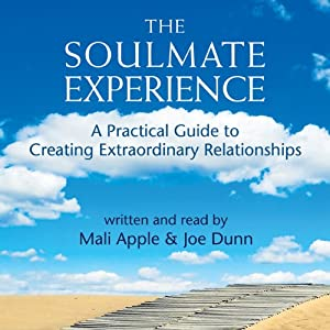 The Soulmate Experience: A Practical Guide to Creating Extraordinary Relationships | [Mali Apple, Joe Dunn]