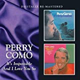 IT'S IMPOSSIBLE, AND I LOVE YOU SO Perry Como