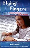 Flying Fingers: Master the Tools of Learning Through the Joy of Writing