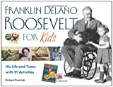 Franklin Delano Roosevelt for Kids: His Life and Times with 21 Activities (For Kids series)