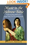 Music in the Hebrew Bible: Understanding References in the Torah, Nevi'im and Ketuvim