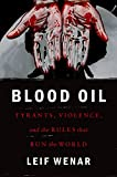 "Leif Wenar, ""Blood Oil: Tyranny, Violence, and the Rules that Run the World"" (Oxford UP, 2016)"