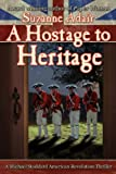 img - for A Hostage to Heritage: A Michael Stoddard American Revolution Thriller book / textbook / text book