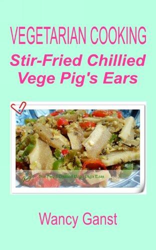 Vegetarian Cooking: Stir-Fried Chillied Vege Pig'S Ears (Vegetarian Cooking - Vege Meats Book 122) front-750516