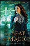 The Seat of Magic: A Novel of the Golden City by J. Kathleen Cheney