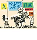[A PRIMER ABOUT THE FLAG] BY Bell, Marvin (Author) Candlewick Press (MA) (publisher) Hardcover