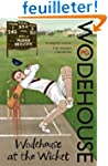 Wodehouse At The Wicket: A Cricketing...