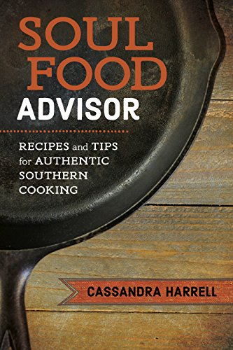 Soul Food Advisor: Recipes and Tips for Authentic Southern Cooking (Southern Table) by Cassandra Harrell