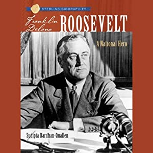 Sterling Biographies: Franklin Delano Roosevelt: A National Hero | [Sudipta Bardhan-Quallen]
