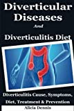 Diverticular Diseases and Diverticulitis Diet: Diverticulitis Cause, Symptoms, Diet, Treatment & Prevention(diverticulitis cure,diverticulitis recipes,diverticulitis pain free foods,low fiber diet)