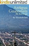 Antigua Guatemala Its heritage