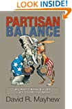 Partisan Balance: Why Political Parties Don't Kill the U.S. Constitutional System (Princeton Lectures in Politics and Public Affairs)