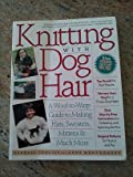 Knitting With Dog Hair: A Woof-To-Warp Guide to Making Hats, Sweaters, Mittens and Much More