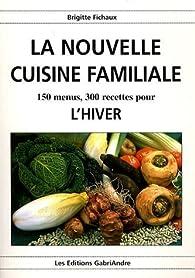 La Nouvelle Cuisine Familiale l\'Hiver par Brigitte Fichaux