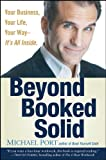 Beyond Booked Solid: Your Business, Your Life, Your Way— It's All Inside