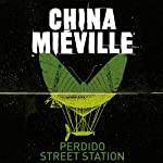 Perdido Street Station: New Crobuzon, Book 1 | China Mieville