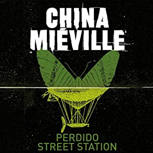 Perdido Street Station: New Crobuzon, Book 1 | [China Mieville]