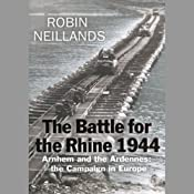 The Battle for the Rhine 1944: Battle of the Bulge and the Ardennes Campaign, 1944 | [Robin Neillands]