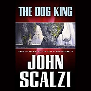 The Dog King: The Human Division, Episode 7 | [John Scalzi]