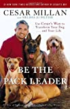 Be the Pack Leader: Use Cesar's Way to Transform Your Dog and Your Life