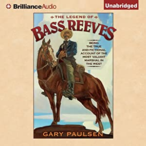 The Legend of Bass Reeves: Being the True and Fictional Account of the Most Valiant Marshal in the West | [Gary Paulsen]