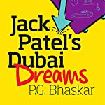 Jack Patel's Dubai Dreams | P. G. Bhaskar