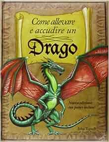 Come allevare e accudire un drago: John Topsell: 9788865203873: Amazon