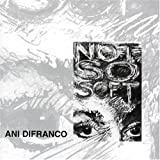 DIFRANCO, ANI - NOT SO SOFT