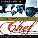 The Making of a Chef: Mastering Heat at the Culinary Institute of America (       UNABRIDGED) by Michael Ruhlman Narrated by Jeff Riggenbach