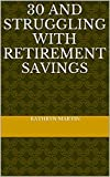 30 and Struggling with Retirement Savings
