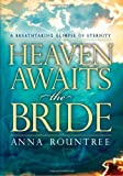 Heaven Awaits the Bride: A breathtaking glimpse of eternity (1599791749) by Rountree, Anna