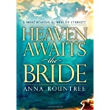 Heaven Awaits The Bride: A breathtaking glimpse of eternity ~ Anna Rountree