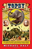 img - for Topsy: The Startling Story of the Crooked Tailed Elephant, P.T. Barnum, and the American Wizard, Thomas Edison book / textbook / text book