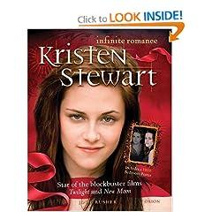 Kristen Stewart: Infinite Romance: Star of the Blockbuster Films Twilight and New Moon