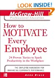 How to Motivate Every Employee (The McGraw-Hill Professional Education Series)