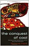The Conquest of Cool: Business Culture, Counterculture, and the Rise of Hip Consumerism (0226260127) by Frank, Thomas