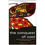 The Conquest of Cool: Business Culture, Counterculture and the Rise of Hip Consumerismby Thomas Frank