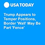 Trump Appears to Temper Positions, Border 'Wall' May Be Part 'Fence' | David Jackson