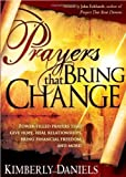 img - for Prayers That Bring Change: Power-filled prayers that give hope, heal relationships, bring financial freedom and more! by Kimberly Daniels (4/22/2009) book / textbook / text book