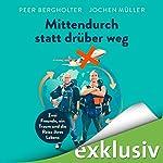Mittendurch statt drüber weg: Zwei Freunde, ein Traum und die Reise ihres Lebens | Peer Bergholter,Jochen Müller